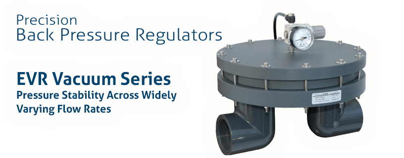 Precision Back Pressure Regulators - EVR Vacuum Series. Pressure Stability Across Widely Varying Flow Rates